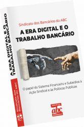A ERA DIGITAL E O TRABALHO BANCÁRIO: O papel do sistema financeiro e subsídios à ação sindical e às políticas públicas
